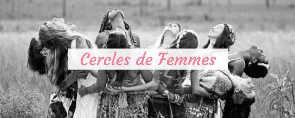 La sororité : Cercle des Femmes. Moment de partage, de libération :